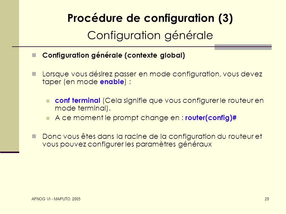 AFNOG VI - MAPUTO 2005 29 Procédure de configuration (3) Configuration générale Configuration générale (contexte global) Lorsque vous désirez passer e