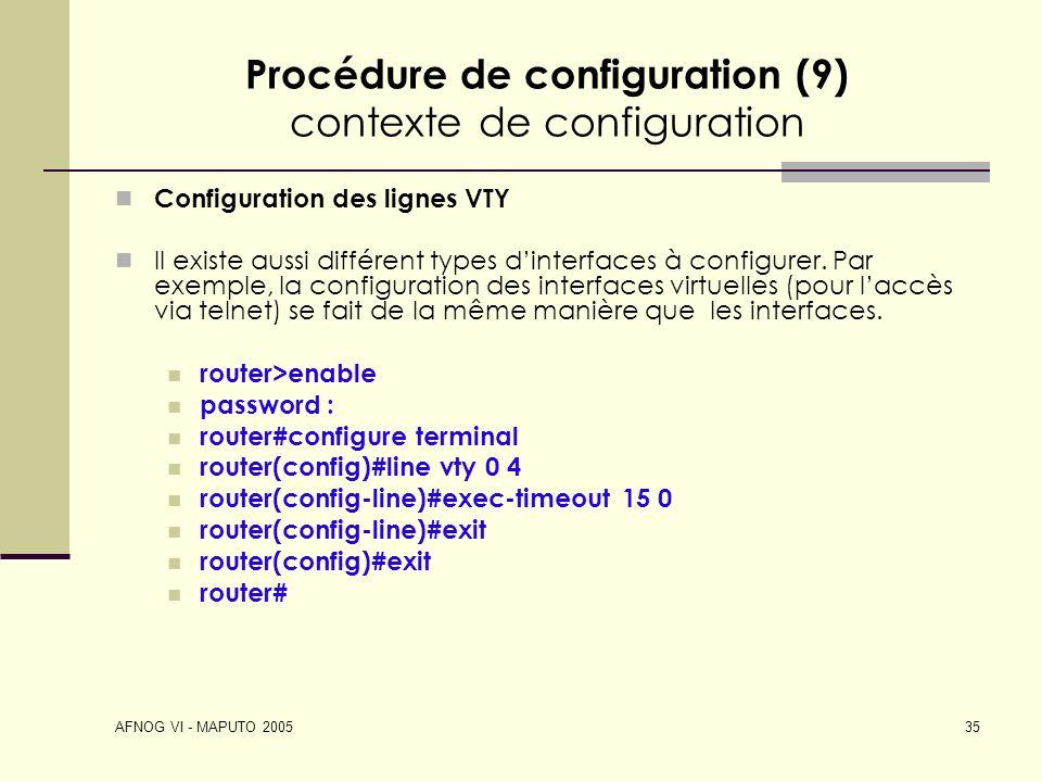 AFNOG VI - MAPUTO 2005 35 Procédure de configuration (9) contexte de configuration Configuration des lignes VTY Il existe aussi différent types dinter