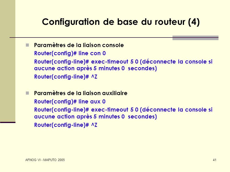 AFNOG VI - MAPUTO 2005 41 Configuration de base du routeur (4) Paramètres de la liaison console Router(config)# line con 0 Router(config-line)# exec-t