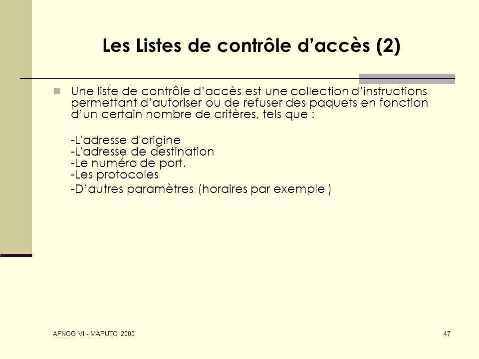 AFNOG VI - MAPUTO 2005 47 Les Listes de contrôle daccès (2) Une liste de contrôle daccès est une collection dinstructions permettant dautoriser ou de