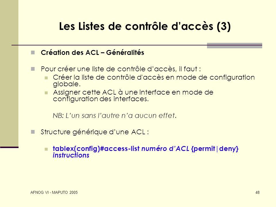 AFNOG VI - MAPUTO 2005 48 Les Listes de contrôle daccès (3) Création des ACL – Généralités Pour créer une liste de contrôle daccès, il faut : Créer la