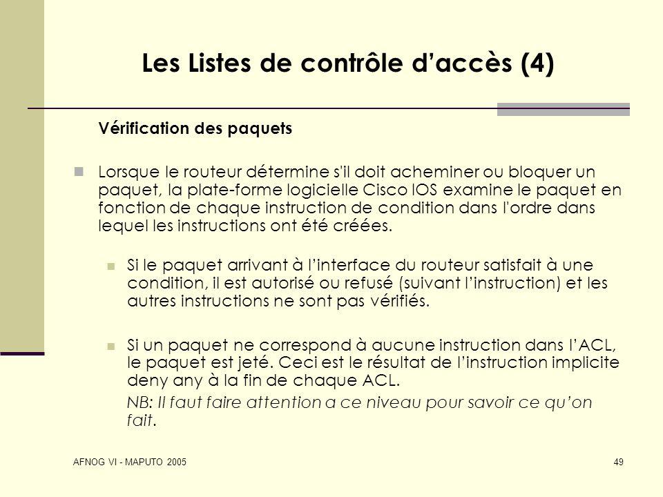 AFNOG VI - MAPUTO 2005 49 Les Listes de contrôle daccès (4) Vérification des paquets Lorsque le routeur détermine s'il doit acheminer ou bloquer un pa