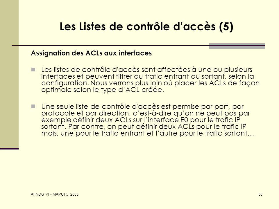AFNOG VI - MAPUTO 2005 50 Les Listes de contrôle daccès (5) Assignation des ACLs aux interfaces Les listes de contrôle d'accès sont affectées à une ou