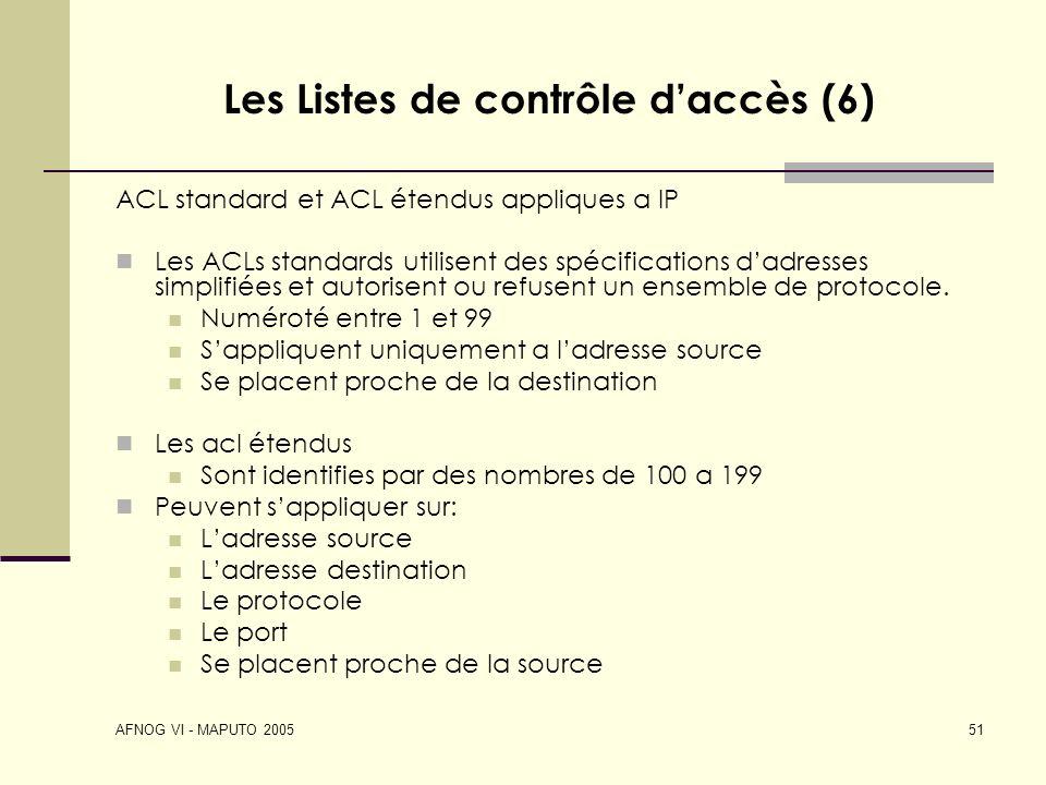 AFNOG VI - MAPUTO 2005 51 Les Listes de contrôle daccès (6) ACL standard et ACL étendus appliques a IP Les ACLs standards utilisent des spécifications