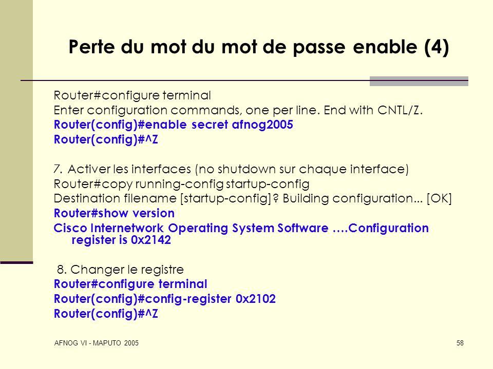 AFNOG VI - MAPUTO 2005 58 Perte du mot du mot de passe enable (4) Router#configure terminal Enter configuration commands, one per line. End with CNTL/