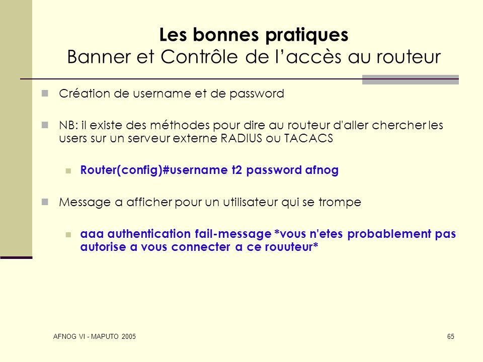 AFNOG VI - MAPUTO 2005 65 Les bonnes pratiques Banner et Contrôle de laccès au routeur Création de username et de password NB: il existe des méthodes