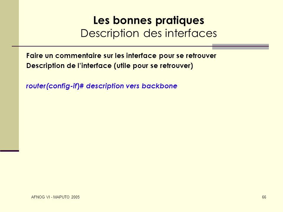 AFNOG VI - MAPUTO 2005 66 Les bonnes pratiques Description des interfaces Faire un commentaire sur les interface pour se retrouver Description de lint