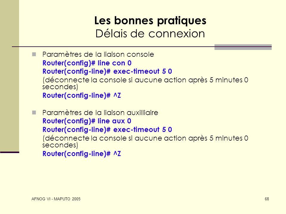 AFNOG VI - MAPUTO 2005 68 Les bonnes pratiques Délais de connexion Paramètres de la liaison console Router(config)# line con 0 Router(config-line)# ex