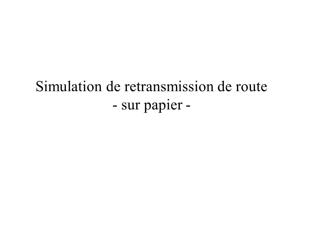 Simulation de retransmission de route - sur papier -