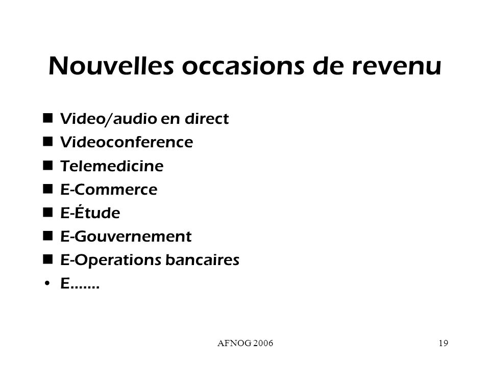 AFNOG 200619 Nouvelles occasions de revenu Video/audio en direct Videoconference Telemedicine E-Commerce E-Étude E-Gouvernement E-Operations bancaires E…….