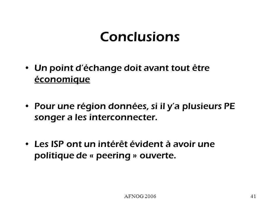 AFNOG 200641 Conclusions Un point déchange doit avant tout être économique Pour une région données, si il ya plusieurs PE songer a les interconnecter.