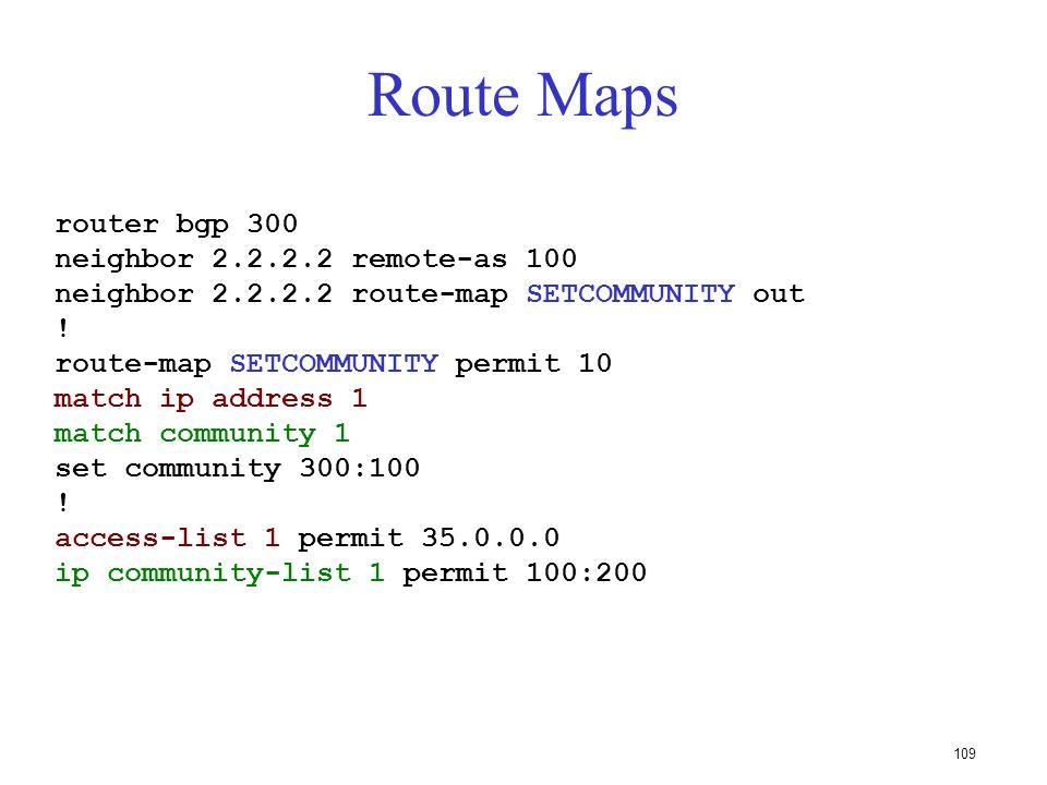 108 Filtrage avec des expressions régulières ip as-path access-list 1 permit 3561 ip as-path access-list 2 deny 35 ip as-path access-list 2 permit.* r