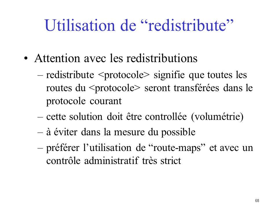 67 Utilisation de redistribute static Exemple de configuration router bgp 109 redistribute static ip route 198.10.4.0 255.255.254.0 serial0 La route s