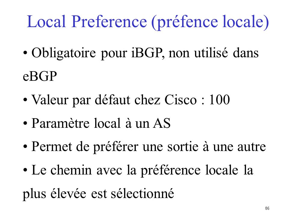 85 Next-Hop suite... Les routes vers lensemble des adresses de next-hop sont à transporter dans lIGP Recherche de route récursive dans les tables BGP