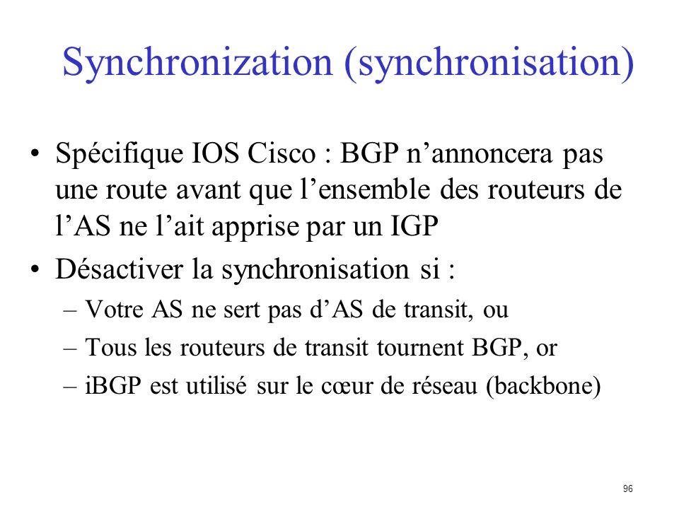 95 Synchronization (synchronisation) C ne tourne pas BGP (non-pervasive BGP) A nannoncera pas 35/8 à D tant quil ne laura pas appris par lIGP Il faut