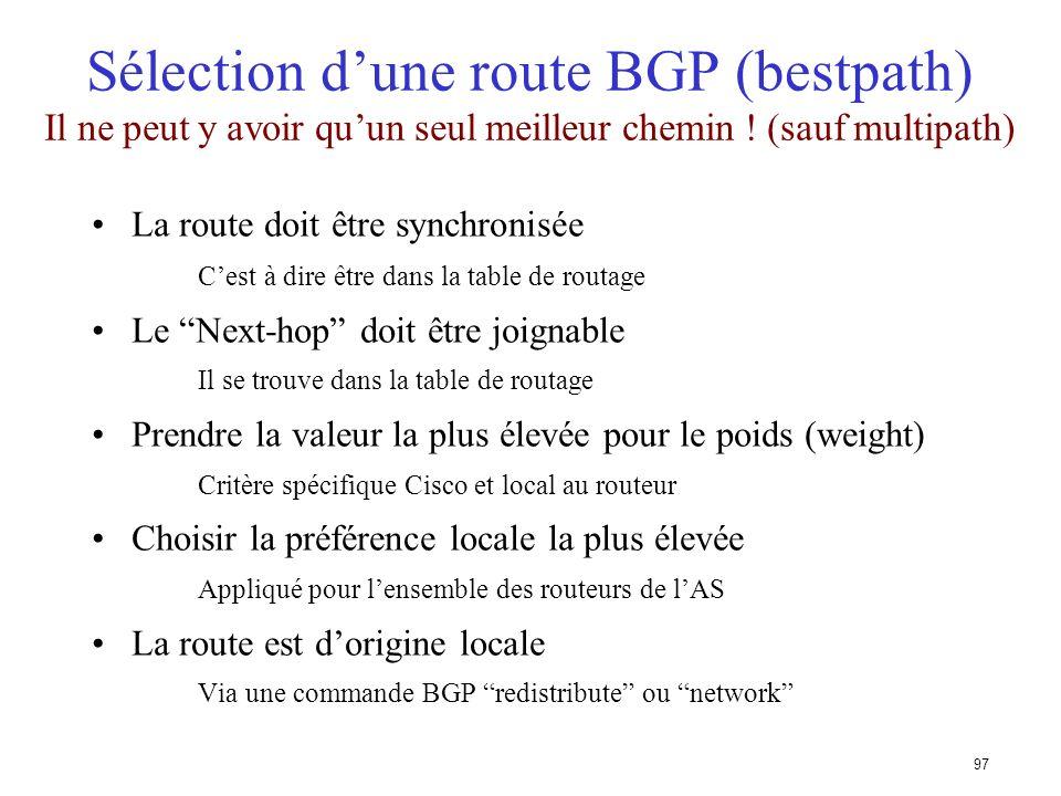 96 Synchronization (synchronisation) Spécifique IOS Cisco : BGP nannoncera pas une route avant que lensemble des routeurs de lAS ne lait apprise par u