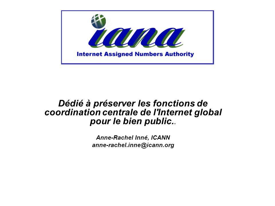 Dédié à préserver les fonctions de coordination centrale de l Internet global pour le bien public..