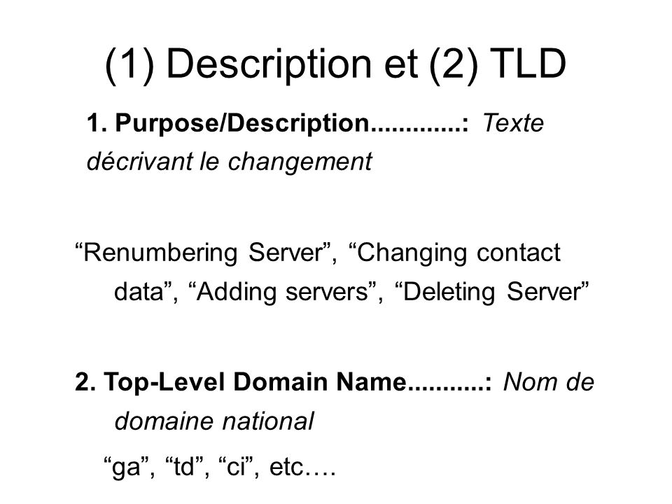 (1) Description et (2) TLD 1. Purpose/Description.............: Texte décrivant le changement Renumbering Server, Changing contact data, Adding server