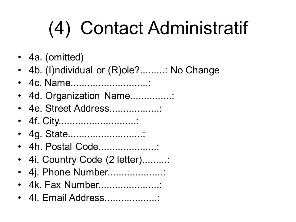 (4) Contact Administratif 4a. (omitted) 4b. (I)ndividual or (R)ole .........: No Change 4c.