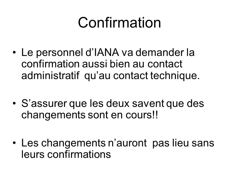 Confirmation Le personnel dIANA va demander la confirmation aussi bien au contact administratif quau contact technique.