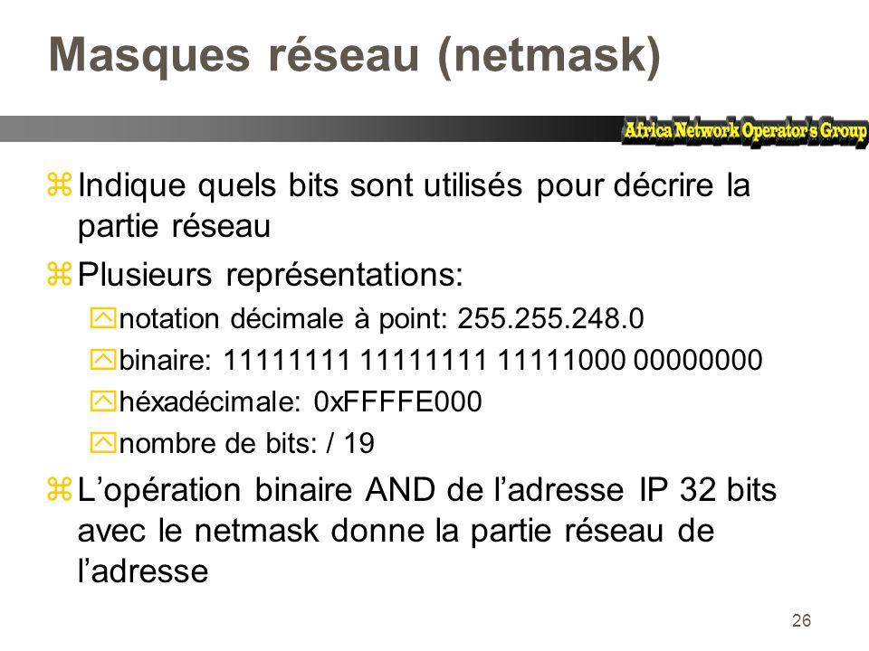 26 Masques réseau (netmask) zIndique quels bits sont utilisés pour décrire la partie réseau zPlusieurs représentations: ynotation décimale à point: 25