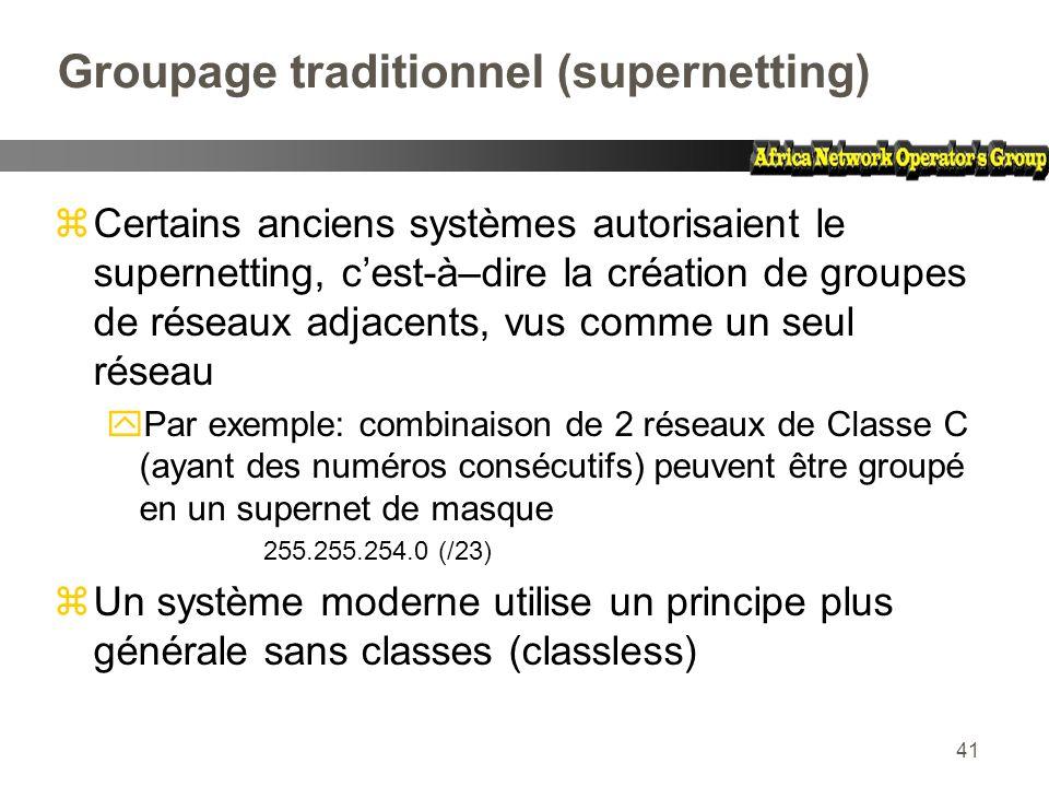 41 Groupage traditionnel (supernetting) zCertains anciens systèmes autorisaient le supernetting, cest-à–dire la création de groupes de réseaux adjacen
