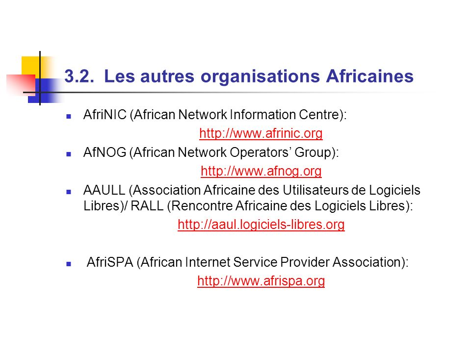 3.2. Les autres organisations Africaines AfriNIC (African Network Information Centre): http://www.afrinic.org AfNOG (African Network Operators Group):