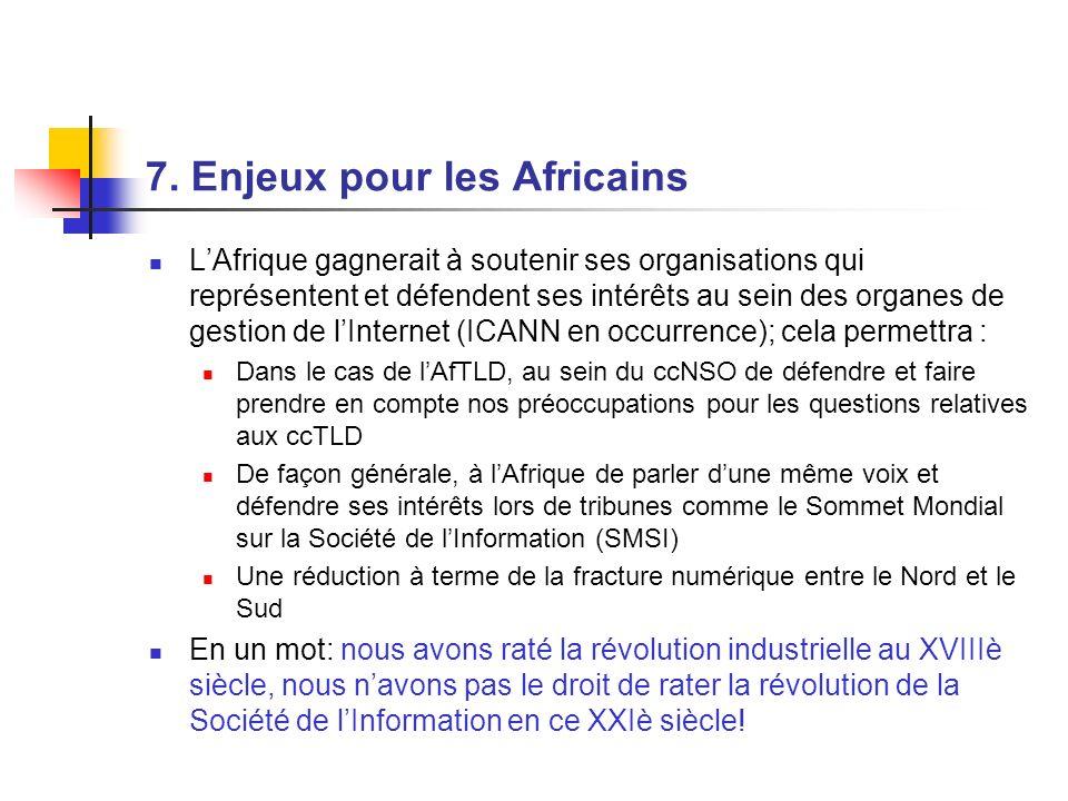 7. Enjeux pour les Africains LAfrique gagnerait à soutenir ses organisations qui représentent et défendent ses intérêts au sein des organes de gestion
