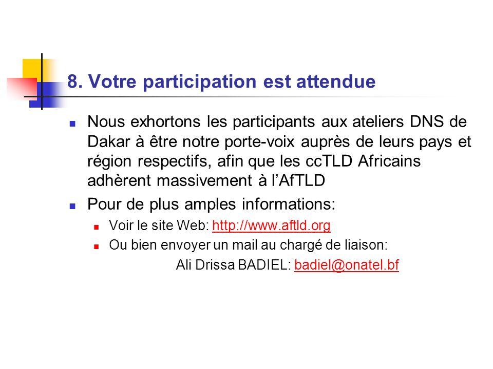 8. Votre participation est attendue Nous exhortons les participants aux ateliers DNS de Dakar à être notre porte-voix auprès de leurs pays et région r