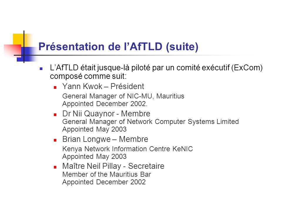 Présentation de lAfTLD (suite) LAfTLD était jusque-là piloté par un comité exécutif (ExCom) composé comme suit: Yann Kwok – Président General Manager of NIC-MU, Mauritius Appointed December 2002.