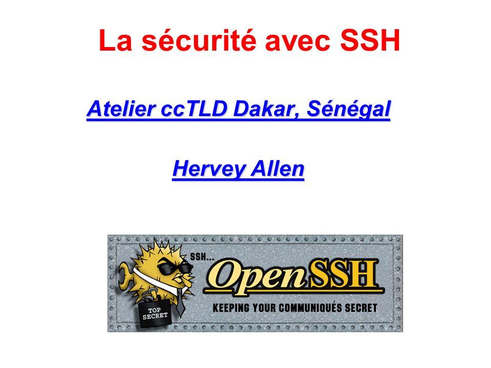 La sécurité avec SSH Atelier ccTLD Dakar, Sénégal Hervey Allen