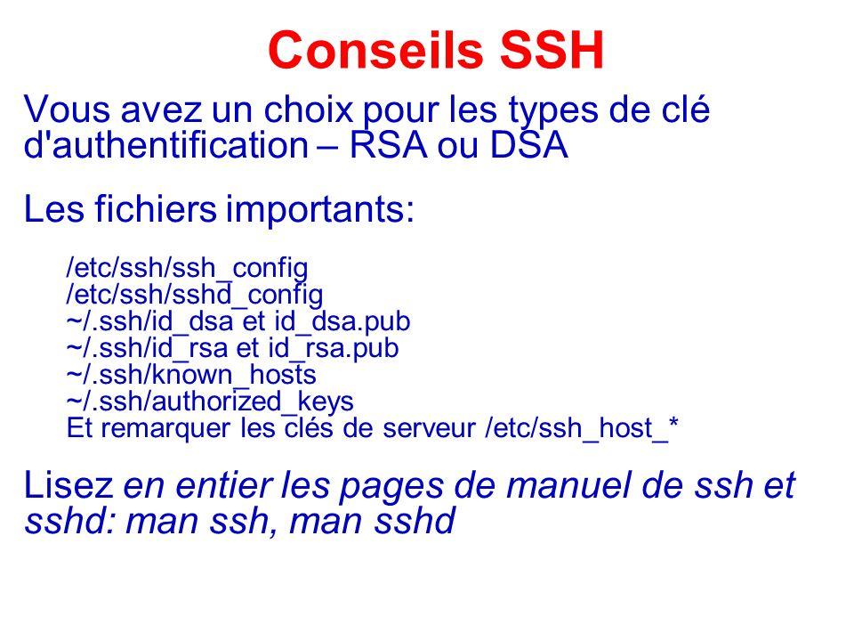 Conseils SSH Vous avez un choix pour les types de clé d'authentification – RSA ou DSA Les fichiers importants: /etc/ssh/ssh_config /etc/ssh/sshd_confi