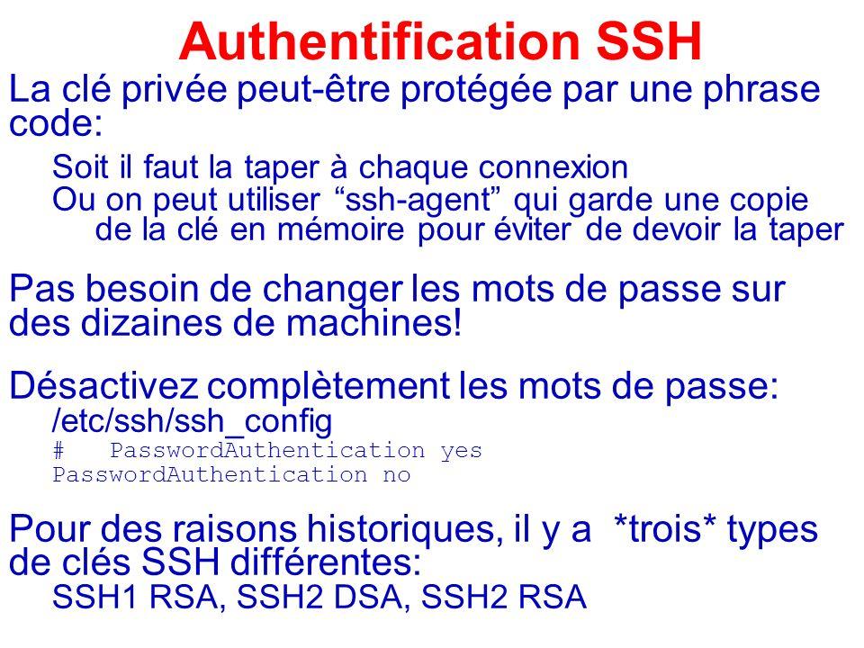 Authentification SSH La clé privée peut-être protégée par une phrase code: Soit il faut la taper à chaque connexion Ou on peut utiliser ssh-agent qui