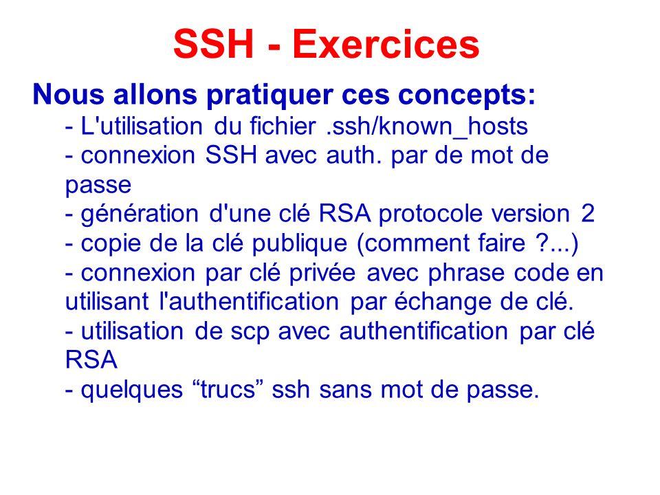 Nous allons pratiquer ces concepts: - L'utilisation du fichier.ssh/known_hosts - connexion SSH avec auth. par de mot de passe - génération d'une clé R