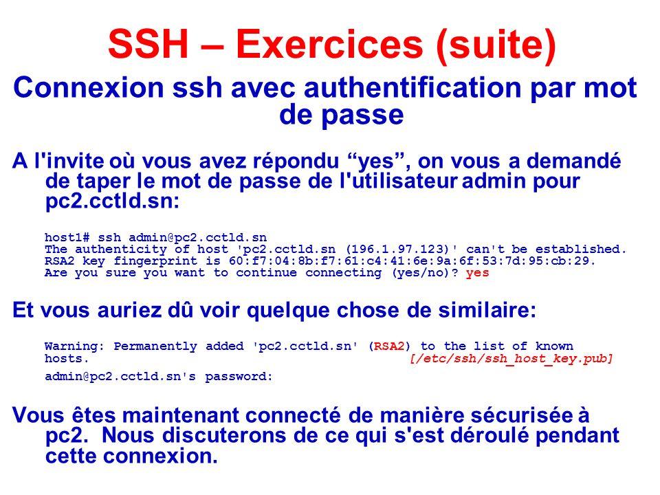 Connexion ssh avec authentification par mot de passe A l'invite où vous avez répondu yes, on vous a demandé de taper le mot de passe de l'utilisateur