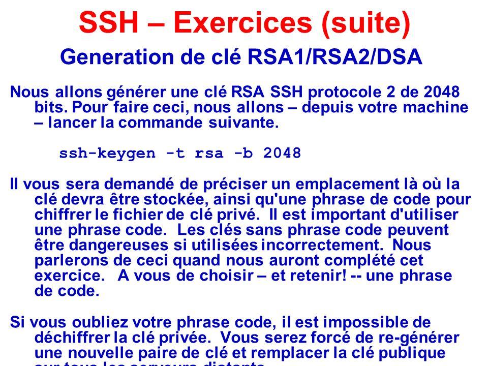 Generation de clé RSA1/RSA2/DSA Nous allons générer une clé RSA SSH protocole 2 de 2048 bits. Pour faire ceci, nous allons – depuis votre machine – la