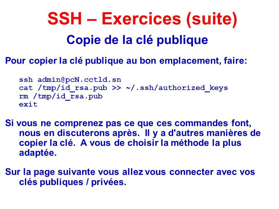 Copie de la clé publique Pour copier la clé publique au bon emplacement, faire: ssh admin@pcN.cctld.sn cat /tmp/id_rsa.pub >> ~/.ssh/authorized_keys r