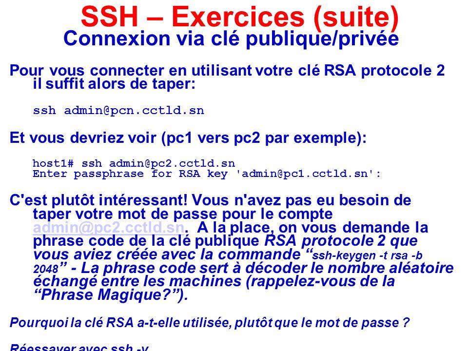 Connexion via clé publique/privée Pour vous connecter en utilisant votre clé RSA protocole 2 il suffit alors de taper: ssh admin@pcn.cctld.sn Et vous