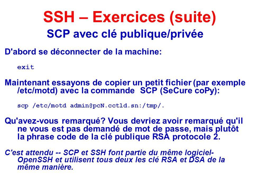 SCP avec clé publique/privée D'abord se déconnecter de la machine: exit Maintenant essayons de copier un petit fichier (par exemple /etc/motd) avec la