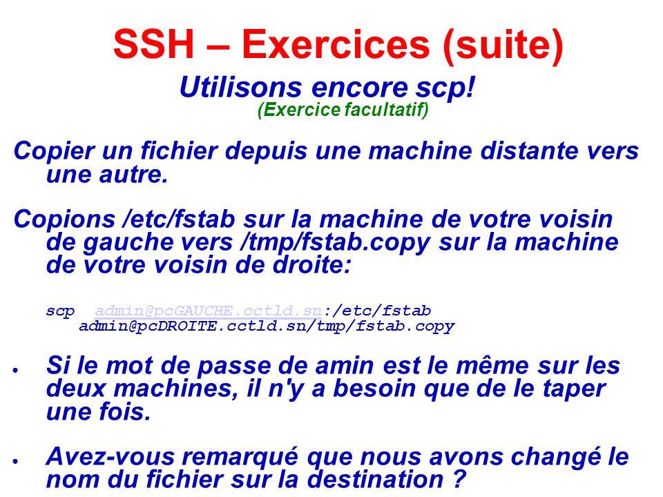 Utilisons encore scp! (Exercice facultatif) Copier un fichier depuis une machine distante vers une autre. Copions /etc/fstab sur la machine de votre v