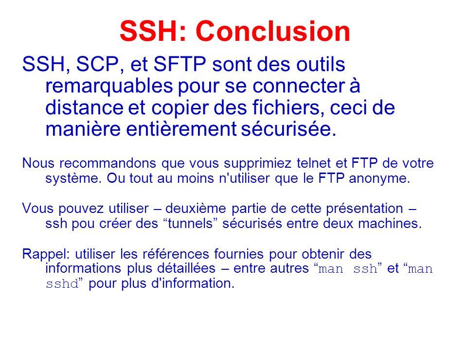 SSH, SCP, et SFTP sont des outils remarquables pour se connecter à distance et copier des fichiers, ceci de manière entièrement sécurisée. Nous recomm