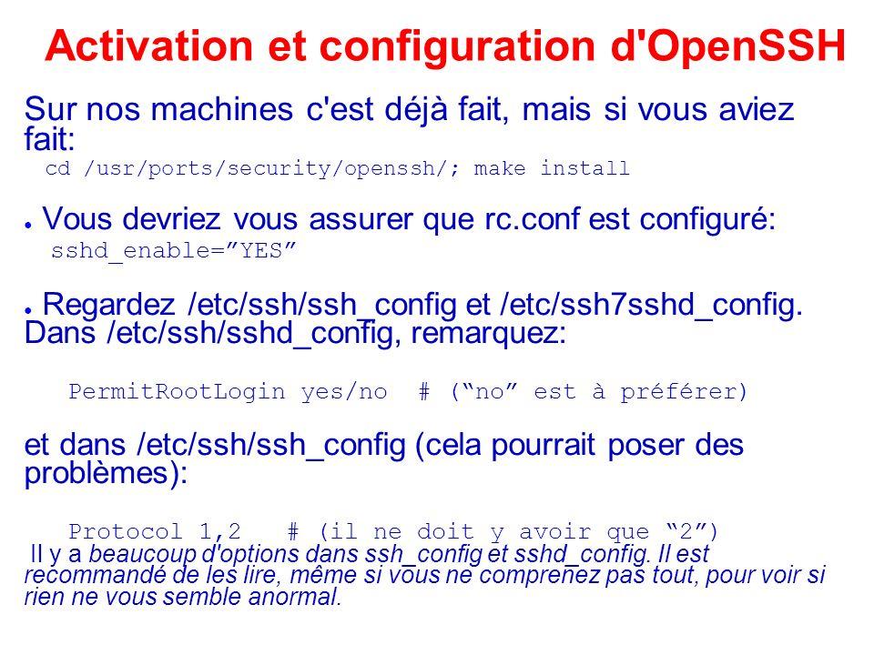 Des clients SSH pour windows Il y a plusieurs clients SSH, libres et partagiciels, pour Windows: Voir http://www.openssh.org/windows.html pour une liste.http://www.openssh.org/windows.html Quelques uns qui implémentent SSH version 2: Putty : http://www.chiark.greenend.org.uk/~sgtatham/putty/ OpenSSH pour Windows (via Cygwin): http://www.cygwin.com/ http://sshwindows.sourceforge.net/ http://sshwindows.sourceforge.net/ Commerciaux: Client SSH de ssh.com (utilisation personnelle): http://www.ssh.com/products/ssh/download.cfm http://www.ssh.com/products/ssh/download.cfm SecureCRT: http://www.vandyke.com/products/securecrt/http://www.vandyke.com/products/securecrt/ Et WRQ sur http://www.wrq.com/products/reflection/ssh/ si vous voulez payer.http://www.wrq.com/products/reflection/ssh/