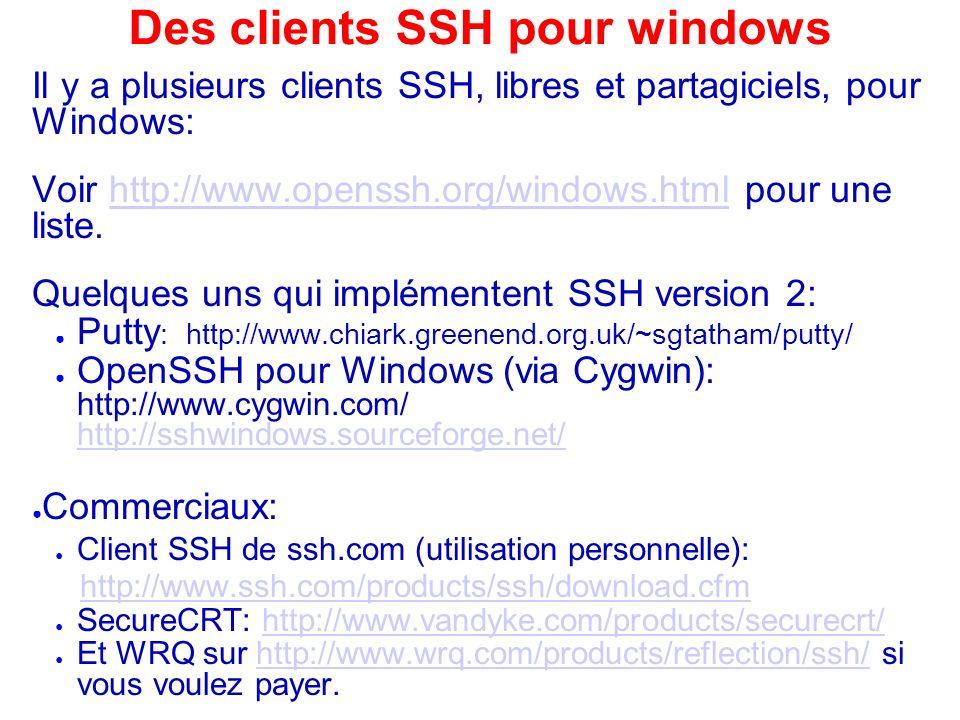 Des clients SSH pour windows Il y a plusieurs clients SSH, libres et partagiciels, pour Windows: Voir http://www.openssh.org/windows.html pour une lis