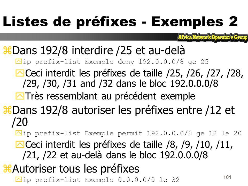 100 Liste de préfixes - Exemples zNe pas accepter la route par défaut yip prefix-list Exemple deny 0.0.0.0/0 zAutoriser le préfixe 35.0.0.0/8 yip pref