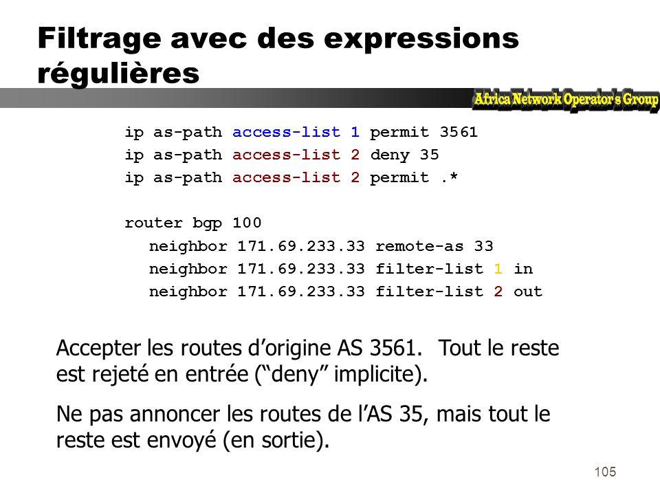 104 Filtrage avec des expression régulières zLexpression régulière décrit la forme que doit avoir largument zEst utilisé pour comparer lattribut AS-Pa