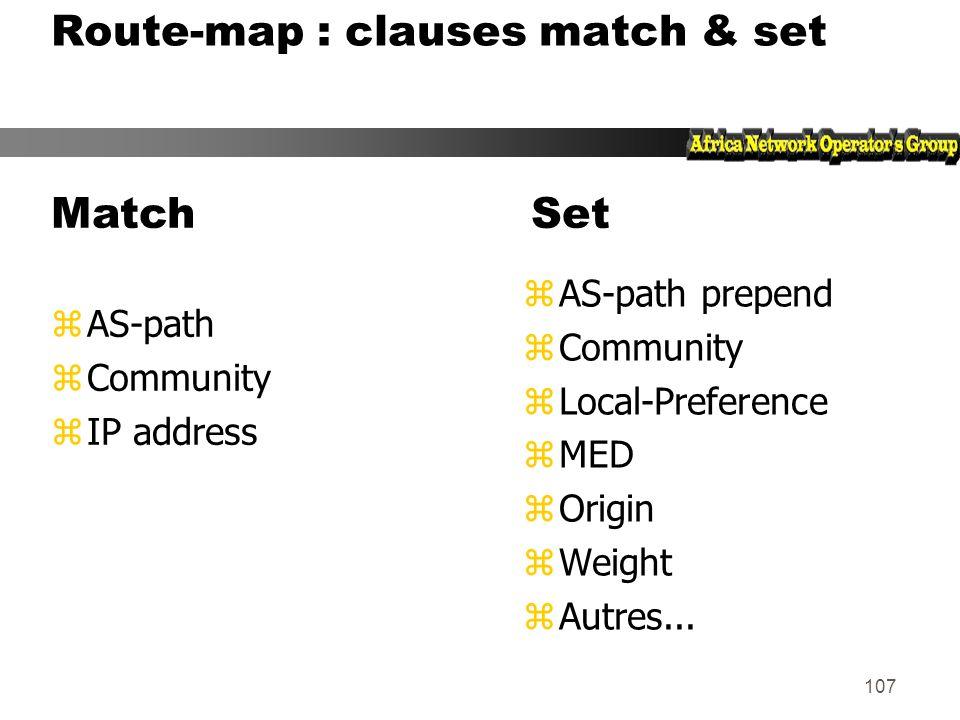 106 Policy Control – Route Maps zUne route-map est comme un programme zIl y a des numero de ligne zChaque ligne est une condition/action zConceptuelle