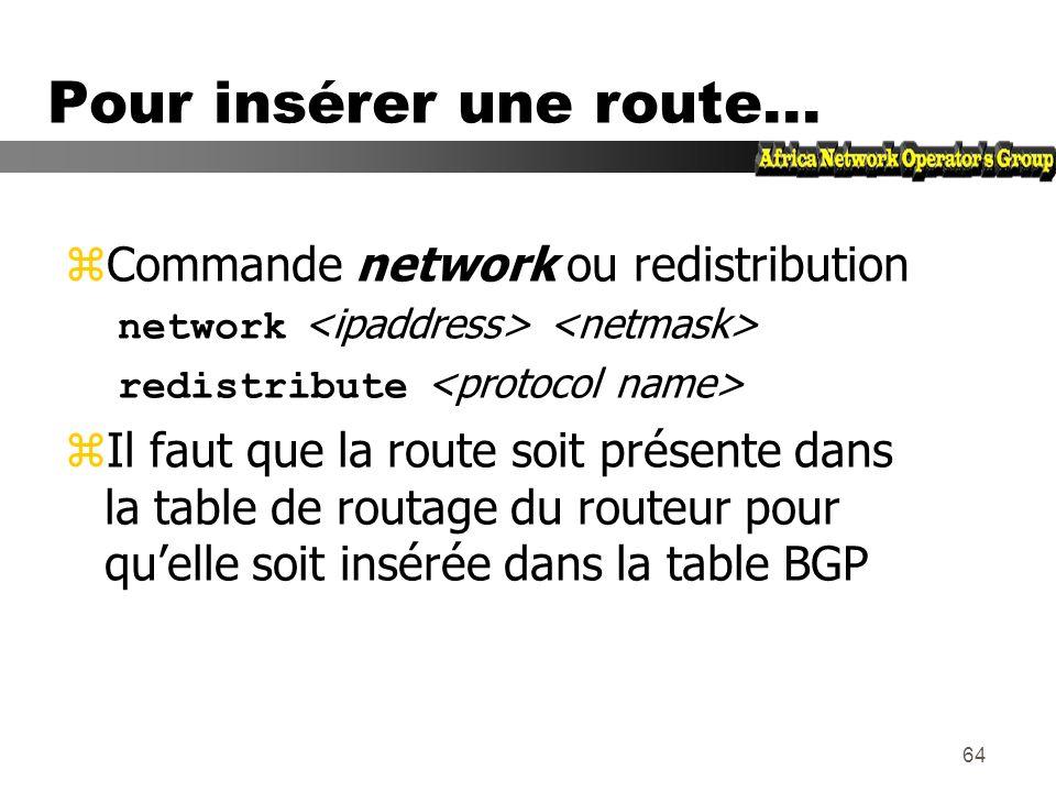 63 Ajout de préfixes dans la table BGP zCela peut se faire de deux grandes manières yredistribute static (redistribuer les routes statiques) yutiliser