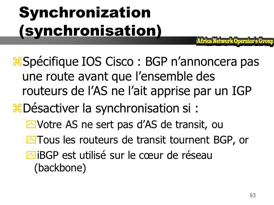 92 Synchronization (synchronisation) z C ne tourne pas BGP (BGP nest pas partout)) z A nannoncera pas 35.0.0.0/8 à D tant quil ne laura pas appris par