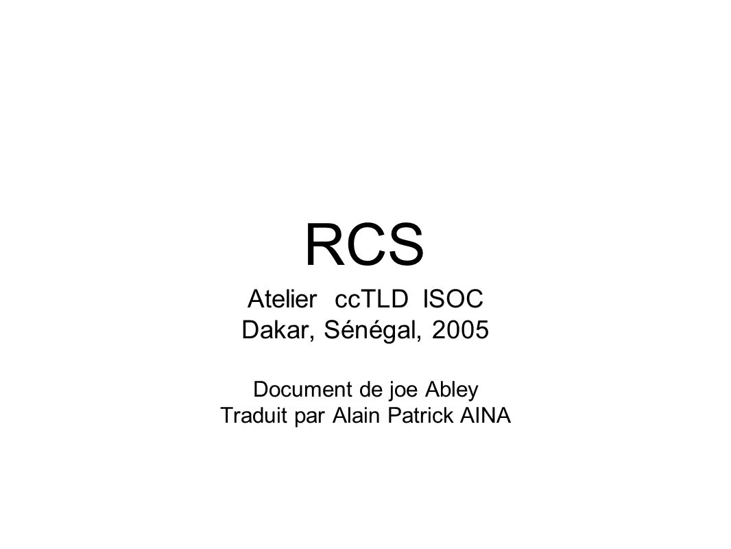RCS Atelier ccTLD ISOC Dakar, Sénégal, 2005 Document de joe Abley Traduit par Alain Patrick AINA