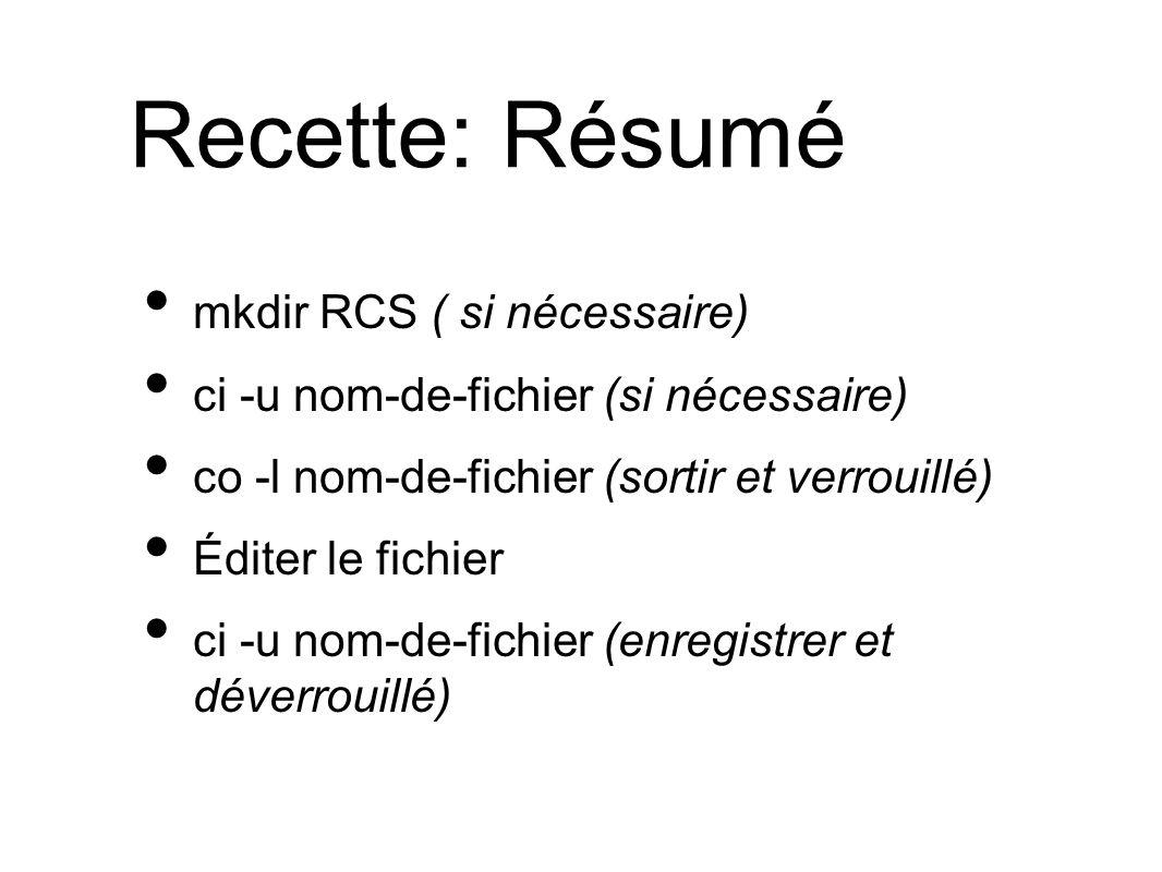 Recette: Résumé mkdir RCS ( si nécessaire) ci -u nom-de-fichier (si nécessaire) co -l nom-de-fichier (sortir et verrouillé) Éditer le fichier ci -u nom-de-fichier (enregistrer et déverrouillé)